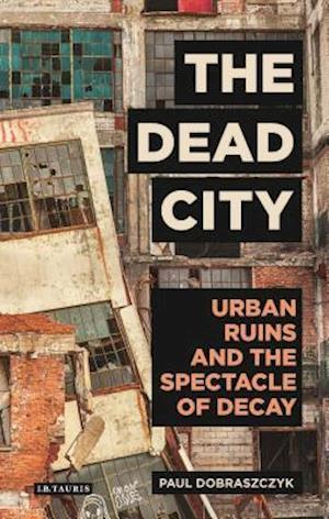 Bog, hardback The Dead City af Paul Dobraszczyk