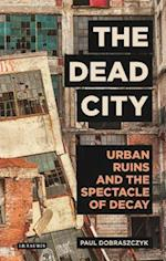 The Dead City (International Library of Visual Culture)
