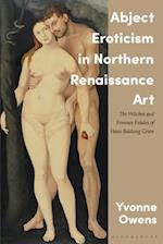 Abject Eroticism in Northern Renaissance Art (International Library of Visual Culture)