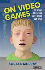On Video Games (International Library of Visual Culture)