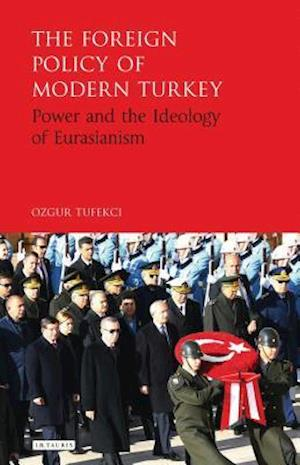 Bog, hardback The Foreign Policy of Modern Turkey af Ozgur Tufekci