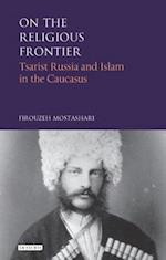 On the Religious Frontier (International Library of Historical Studies)