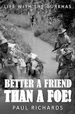 Better Friend Than a Foe!