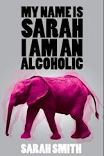 My Name is Sarah I am a Alcoholic af Sarah Smith