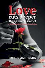 Love Cuts Deeper Than a Sharp Scalpel af Paul G. Anderson