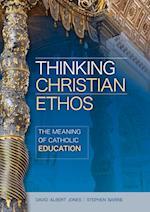 Thinking Christian Ethos: The Meaning of Catholic Education