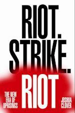 Riot. Strike. Riot af Joshua Clover