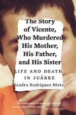 The Story of Vicente, Who Murdered His Mother, His Father, and His Sister