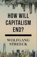 How Will Capitalism End? af Wolfgang Streeck