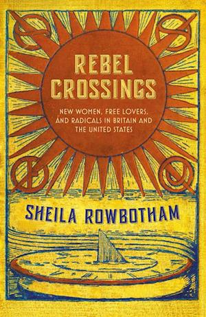 Rebel Crossings af Sheila Rowbotham