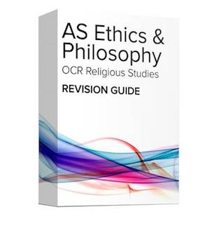 AS Ethics and Philosophy Revision Guide: OCR A Level Religious Studies