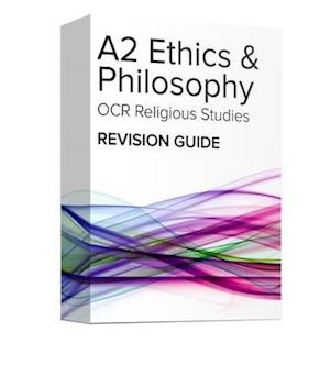OCR A2 Ethics and Philosophy Revision Guide: OCR A Level Religious Studies