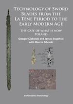 Technology of Sword Blades from the La Tene Period to the Early Modern Age