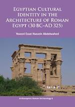 Egyptian Cultural Identity in the Architecture of Roman Egypt (30 BC-AD 325) af Youssri Ezzat Hussein Abdelwahed