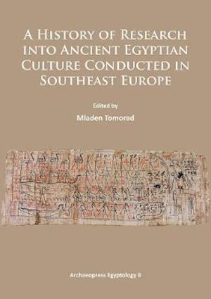 A History of Research Into Ancient Egyptian Culture in Southeast Europe