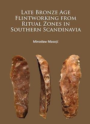 Late Bronze Age Flintworking from Ritual Zones in Southern Scandinavia