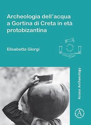 Bog, paperback Archeologia Dell'acqua a Gortina di Creta in ETA Protobizantina af Elisabetta De Giorgi