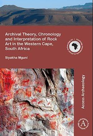 Bog, paperback Archival Theory, Chronology and Interpretation of Rock Art in the Western Cape, South Africa af Siyakha Mguni