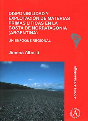 Bog, paperback Disponibilidad y Explotacion De Materias Primas Liticas En La Costa De Norpatagonia (Argentina) af Jimena Alberti