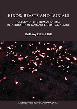 Birds, Beasts and Burials: A study of the human-animal relationship in Romano-British St. Albans