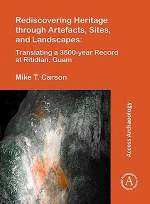 Rediscovering Heritage through Artefacts, Sites, and Landscapes: Translating a 3500-year Record at Ritidian, Guam