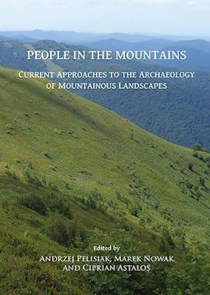 People in the Mountains: Current Approaches to the Archaeology of Mountainous Landscapes