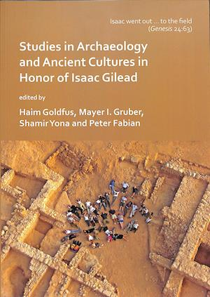 'Isaac went out to the field': Studies in Archaeology and Ancient Cultures in Honor of Isaac Gilead