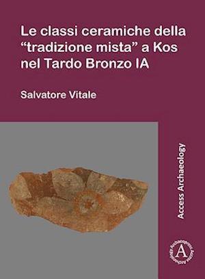 """Le classi ceramiche della """"tradizione mista"""" a Kos nel Tardo Bronzo IA"""