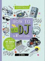 How to Be a DJ in 10 Easy Lessons (Superskills)