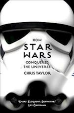 How Star Wars Conquered the Universe af Chris Taylor