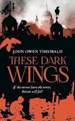 These Dark Wings af John Owen Theobald