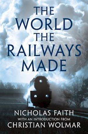 Bog paperback The World the Railways Made af Nicholas Faith
