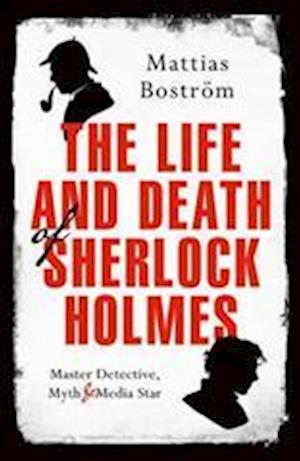Bog, hardback The Life and Death of Sherlock Holmes af Mattias Bostrom