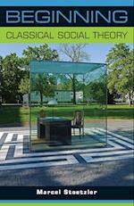 Beginning Classical Social Theory (Beginnings)