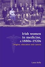 Irish Women in Medicine, c.1880s-1920s: Origins, Education and Careers af Laura Kelly