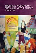 Sport and Modernism in the Visual Arts in Europe, <i>c</i>. 1909-39