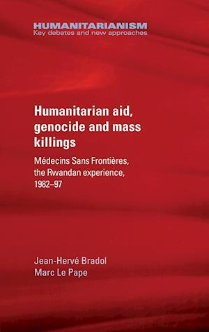 Bog, hardback Humanitarian Aid, Genocide and Mass Killings af Jean-Herve Bradol
