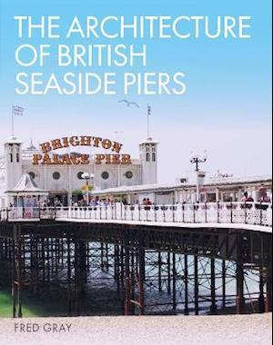 The Architecture of British Seaside Piers