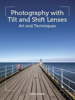 Photography with Tilt and Shift Lenses