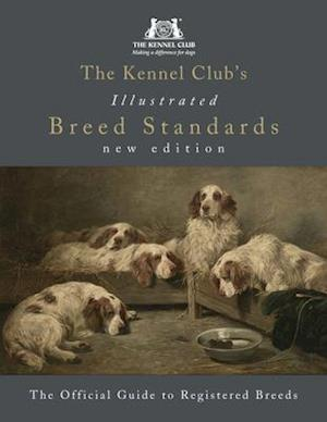 Bog, hardback The Kennel Club's Illustrated Breed Standards: The Official Guide to Registered Breeds af the kennel club