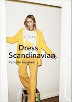 Dress Scandinavian: Style your Life and Wardrobe the Danish Way