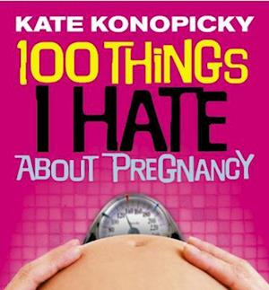 100 Things I Hate About Pregnancy