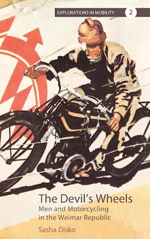 Devil's Wheels: Men and Motorcycling in the Weimar Republic
