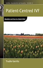Patient-Centred Ivf: Bioethics and Care in a Dutch Clinic af Trudie Gerrits