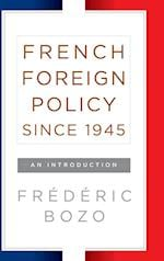 French Foreign Policy Since 1945: An Introduction af Fraedaeric Bozo