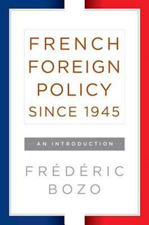 French Foreign Policy since 1945 af Frederic Bozo