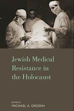 Jewish Medical Resistance in the Holocaust