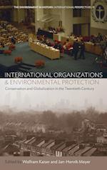 International Organizations and Environmental Protection (Environment in History: International Perspectives, nr. 11)
