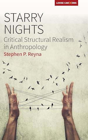 Bog, hardback Starry Nights: Critical Structural Realism in Anthropology af Stephen P Reyna