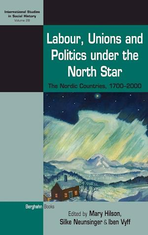 Bog, hardback Labour, Unions and Politics Under the North Star af Mary Hilson